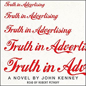Truth in Advertising: A Novel | [John Kenney]