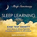 Ease Test Anxiety, Exam Stress & Nerves: Sleep Learning, Hypnosis, Relaxation, Meditation & Affirmations Speech by  Jupiter Productions Narrated by Anna Thompson