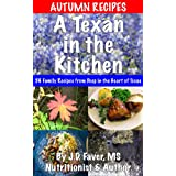 A Texan in the Kitchen ~ Autumn Recipes (56 Family Recipes for Fall from Deep in the Heart) ~ J.D. Faver