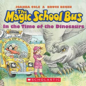 The Magic School Bus: In the Time of Dinosaurs | [Joanna Cole, Bruce Degen]