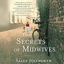 The Secrets of Midwives (       UNABRIDGED) by Sally Hepworth Narrated by Alison Larkin