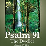 Psalm 91: The Dweller | Areon Potter