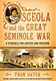 Osceola and the Great Seminole War: A Struggle for Justice and Freedom