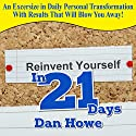 Reinvent Yourself in 21 Days: A Powerful Guide to Personal Improvement Audiobook by Dan Howe Narrated by Don Colasurd Jr.