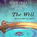 The Well: Why Are So Many Still Thirsty? Audiobook by Mark Hall, Tim Luke Narrated by Adam Black