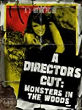 A Director's Cut: Monsters in the Woods