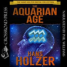 The Aquarian Age: The Hans Holzer Digital Collection, Book 5 (       UNABRIDGED) by Hans Holzer Narrated by Phil Williams