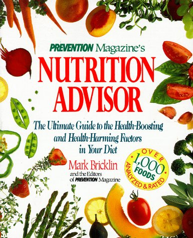 Prevention Magazine's Nutrition Advisor: The Ultimate Guide to the Health-Boosting and Health-Harming Factors in Your Diet, The Editors of Prevention Magazine, Mark Bricklin