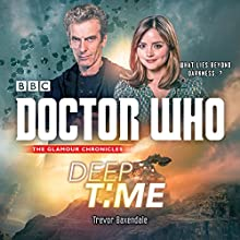 Doctor Who: Deep Time: A 12th Doctor Novel Audiobook by Trevor Baxendale Narrated by Dan Starkey