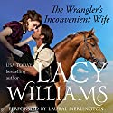The Wrangler's Inconvenient Wife: Love Inspired Historical - Wyoming Legacy (       UNABRIDGED) by Lacy Williams Narrated by Laural Merlington