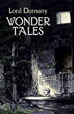 Wonder Tales: The Book of Wonder and Tales of Wonder (0486432017) by Lord Dunsany