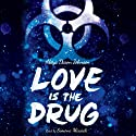 Love is the Drug Audiobook by Alaya Dawn Johnson Narrated by Simone Missick