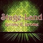 Stage-Land | Jerome K Jerome