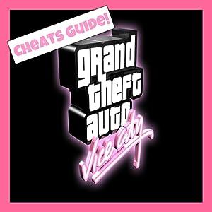 Cheats For Grand Theft Auto Vice City : GTA Game Guide, Walkthrough