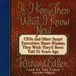 If I Knew Then What I Know Now: CEOs and Other Smart Executives Share Wisdom They Wish They'd Been Told 25 Years Ago | Richard Edler
