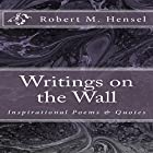 Writings on the Wall: Inspirational Poems & Quotes Hörbuch von Robert M. Hensel Gesprochen von: Caleb C. Belew