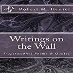 Writings on the Wall: Inspirational Poems & Quotes | Robert M. Hensel