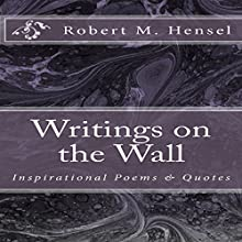 Writings on the Wall: Inspirational Poems & Quotes Audiobook by Robert M. Hensel Narrated by Caleb C. Belew