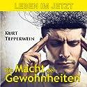Leben im Jetzt: Die Macht der Gewohnheiten Hörbuch von Kurt Tepperwein Gesprochen von: Kurt Tepperwein