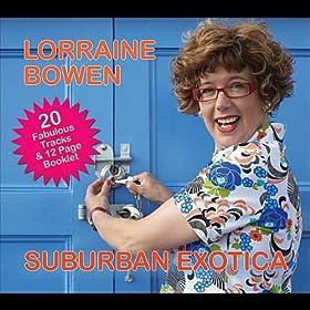 Lorraine Bowen Suburban Exotica
