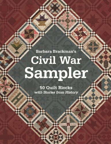 Barbara Brackman's Civil War Sampler: 50 Quilt Blocks with Stories from History by Brackman, Barbara (1/16/2013)