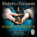 Sisters of Treason Audiobook by Elizabeth Fremantle Narrated by Georgina Sutton, Rachel Bavidge, Teresa Gallagher