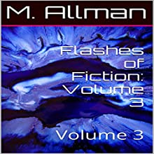 Flashes of Fiction: Volume 3 (       UNABRIDGED) by M. Allman Narrated by Tonya Manns
