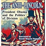 The Anti-Lincoln: President Obama and the Politics of Division   Andrew Coulter