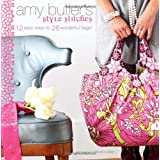 Amy Butler's Style Stitches: 12 Easy Ways to 26 Wonderful Bagsby Amy Butler