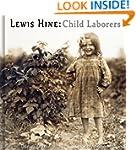 Lewis Hine: Child Laborers - 50 Photo...