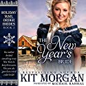 The New Year's Bride: Holiday Mail Order Brides, Book Two Audiobook by Kit Morgan Narrated by Michael Rahhal