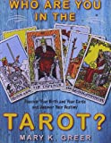 Who Are You in the Tarot?: Discover Your Birth and Year Cards and Uncover Your Destiny (1578634938) by Greer, Mary K.