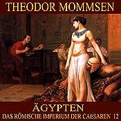 Ägypten (Das Römische Imperium der Caesaren 12) | Theodor Mommsen