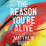The Reason You're Alive: A Novel | Matthew Quick