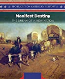 Manifest Destiny: The Dream of a New Nation (Spotlight on American History)