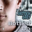 Bottled Up: A Gay Romance Story (       UNABRIDGED) by Andrew Grey Narrated by Jeremy Klavens