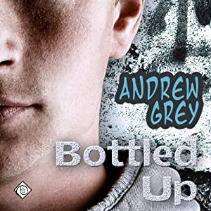Bottled Up: A Gay Romance Story | [Andrew Grey]
