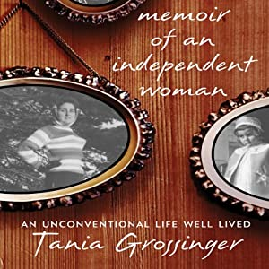 Memoir of an Independent Woman: An Unconventional Life Well Lived | [Tania Grossinger]