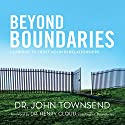 Beyond Boundaries: Learning to Trust Again in Relationships (       UNABRIDGED) by John Townsend Narrated by John Townsend