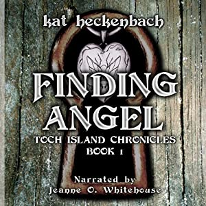 Finding Angel: Toch Island Chronicles, Book 1 | [Kat Heckenbach]