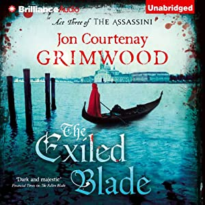 The Exiled Blade: Act Three of The Assassini | [Jon Courtenay Grimwood]