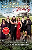 By Willie Robertson The Duck Commander Family: How Faith, Family, and Ducks Built a Dynasty (Reprint)
