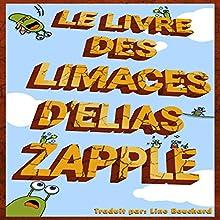 Le Livre des Limaces d'Elias Zapple [Elias Zapple's Book of Slugs] | Livre audio Auteur(s) : Elias Zapple Narrateur(s) : Bertrand Bosredon