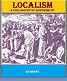 Localism, A Philosophy of Government by ACHBANI