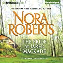 The Pride of Jared MacKade: The MacKade Brothers, Book 2 (       UNABRIDGED) by Nora Roberts Narrated by Luke Daniels