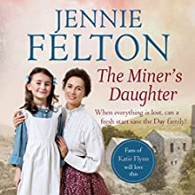 The Miner's Daughter: The Families of Fairley Terrace Sagas 2 (       UNABRIDGED) by Jennie Felton Narrated by Janine Berkut