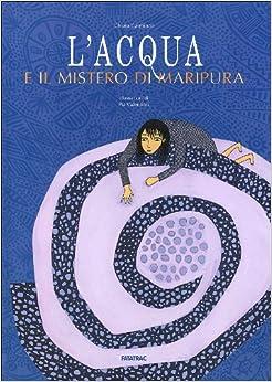 acqua e il mistero di Maripura: Chiara Carminati, P. Valentinis