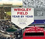 Wrigley Field Year by Year: A Century...