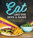 Eat Like You Give a Damn: Recipes for...