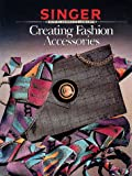 Creating Fashion Accessories (086573285X) by Singer